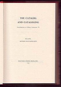 THE CATALOG AND CATALOGING. Books About Books, Arthur Ray ROWLAND