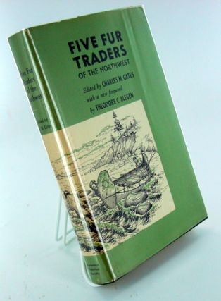 FIVE FUR TRADERS; Being the Narrative of Peter Pond and the Diaries of John Macdonnell, Archibald N. McLeod, Hugh Faries, and Thomas Connor. Theofore C. BELGEN, Charles M. GATES.