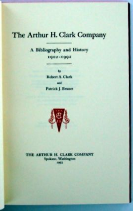 THE ARTHUR H. CLARK COMPANY; A Bibliography and History 1902-1992