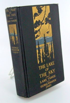 THE LAKE OF THE SKY; Lake Tahoe in the High Sierras of California and Nevada. George Wharton JAMES