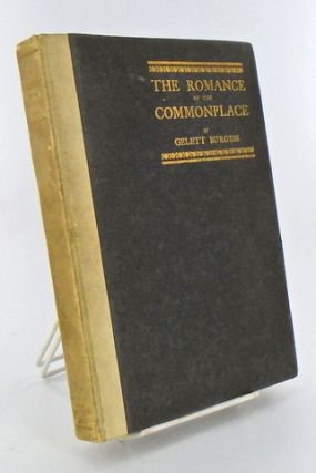 THE ROMANCE OF THE COMMONPLACE. Gelett BURGESS