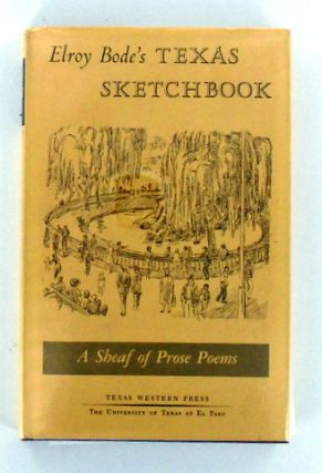 (Texas) ELROY BODE'S TEXAS SKETCHBOOK; A Sheaf of Prose Poems