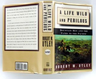 A LIFE WILD AND PERILOUS; Mountain Men and the Paths to the Pacific