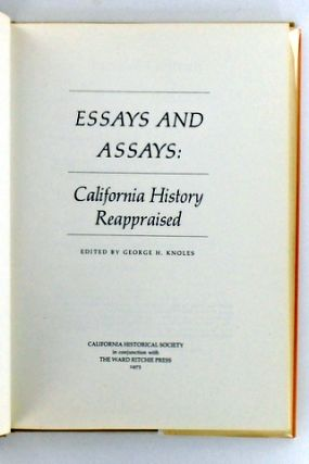 ESSAYS AND ASSAYS: CALIFORNIA HISTORY REAPPRAISED
