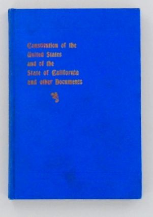 CONSTITUTION OF THE UNITED STATES AND OF THE STATE OF CALIFORNIA AND OTHER DOCUMENTS