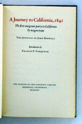 A JOURNEY TO CALIFORNIA, 1841.; The Journal of John Bidwell. The First Emigrant Party to California by Wagon Train