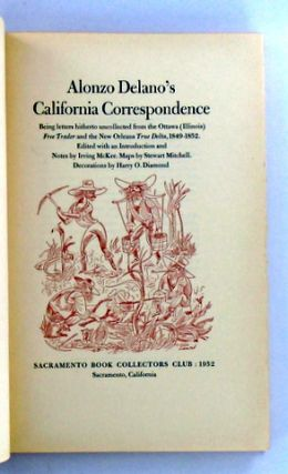 ALONZO DELANO'S CALIFORNIA CORRESPONDENCE; Being Letters Hitherto Uncollected from the Ottowa (Illinois) Free Trader and the New Orleans True Delta, 1849-1852