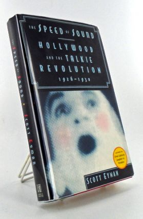 THE SPEED OF SOUND: HOLLYWOOD AND THE TALKIE REVOLUTION 1926-1930. Scott EYMAN.