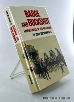 BADGE AND BUCKSHOT; Lawlessness In Old California. John BOESSENECKER.
