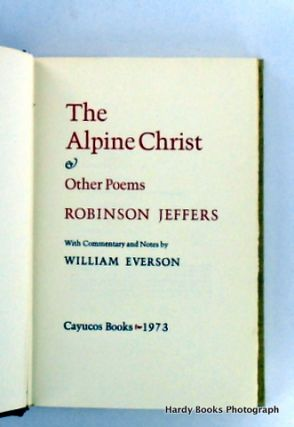 THE ALPINE CHRIST & OTHER POEMS WITH COMMENTARY AND NOTES BY WILLIAM EVERSON