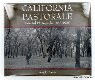 CALIFORNIA PASTORALE. SELECTED PHOTOGRAPHS 1860 - 1925. Gary F. KURUTZ, Introduction.
