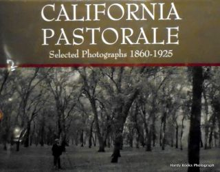 CALIFORNIA PASTORALE. SELECTED PHOTOGRAPHS 1860 - 1925