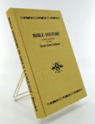 WOWAPI WAKAN. BIBLE HISTORY IN THE LANGUAGE OF THE TETON SIOUX INDIANS. Eugene BUECHEL, S. J.