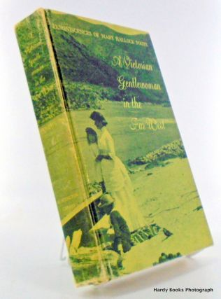 A VICTORIAN GENTLEWOMAN IN THE FAR WEST; The Reminiscences of Mary Hallock Foote. Mary Hallock...