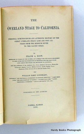 THE OVERLAND STAGE TO CALIFORNIA; Personal Reminiscences and Authentic History of the Great Overland Stage Line and Pony Express From the Missouri River to the Pacific Ocean