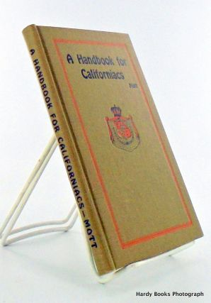 A HANDBOOK FOR CALIFORNIACS. A Key to Meaning and Pronunciation of Spanish and Indian Place...
