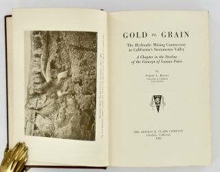 GOLD VS. GRAIN; The Hydraulic Mining Controversy in California's Sacramento Valley. A Chapter in the Decline of the Concept of Laissez Faire