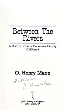 BETWEEN THE RIVERS. A HISTORY OF EARLY CALAVERAS COUNTY, CALIFORNIA