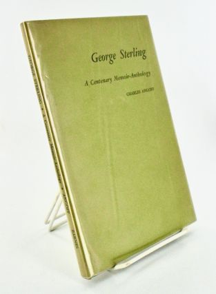 GEORGE STERLING. A CENTENARY MEMOIR-ANTHOLOLGY. Charles ANGOFF