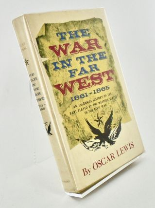 THE WAR IN THE FAR WEST: 1861-1865. Oscar LEWIS