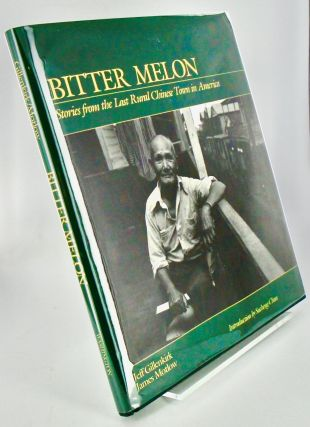 BITTER MELON. STORIES FROM THE LAST RURAL CHINESE TOWN IN AMERICA. Jeff GILLENKIRK, James MOTLOW