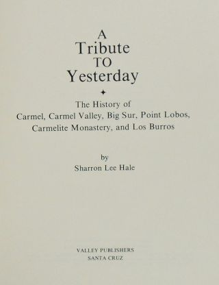 A TRIBUTE TO YESTERDAY. THE HISTORY OF CARMEL, CARMEL VALLEY, BIG SUR, POINT LOBOS, CARMELITE MONASTERY, AND LOS BURROS.
