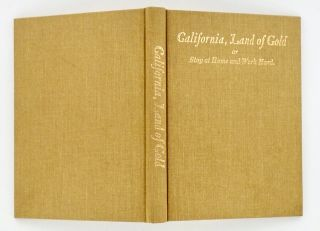 CALIFORNIA, LAND OF GOLD, or Stay Home and Work Hard; A Short Description of California and the Dangers Which Threaten the Immigrant Along with the Story of the Sad Fate of a German Immigrant.