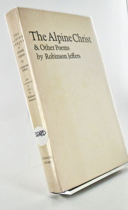 THE ALPINE CHRIST & OTHER POEMS WITH COMMENTARY AND NOTES BY WILLIAM EVERSON. Robinson JEFFERS
