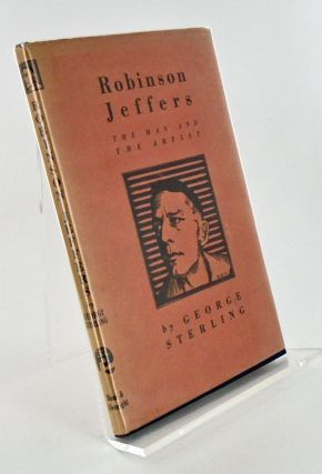 ROBINSON JEFFERS. THE MAN AND THE ARTIST. George STERLING