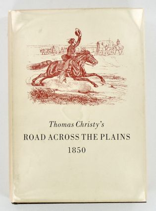 ROAD ACROSS THE PLAINS. Thomas CHRISTY, Robert H. BECKER, Mapmaker