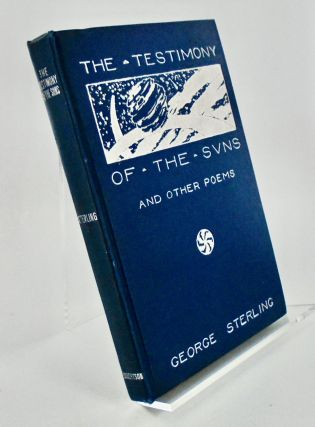 THE TESTIMONY OF THE SUNS AND OTHER POEMS. George STERLING