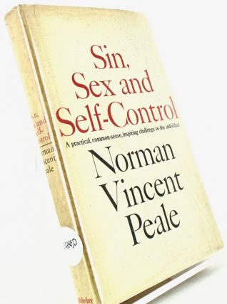SIN, SEX AND SELF-CONTROL; A Practical, Common-sense, Inspiring Challenge to the Individual....