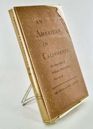 AN AMERICAN IN CALIFORNIA. THE BIOGRAPHY OF WILLIAM HEATH DAVIS, 1822-1909. Andrew F. ROLLE