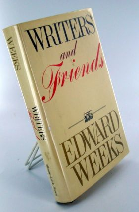 WRITERS AND FRIENDS. Books About Books, Edward WEEKS.
