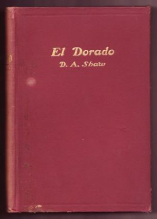 ELDORADO OR CALIFORNIA AS SEEN BY A PIONEER 1850-1900. SHAW, avid, gustus
